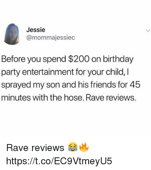 Bailey Jay, Birthday, and Friends: Jessie  @mommajessiec  Before you spend $200 on birthday  party entertainment for your child, I  sprayed my son and his friends for 45  minutes with the hose. Rave reviews. Rave reviews 😂🔥 https://t.co/EC9VtmeyU5