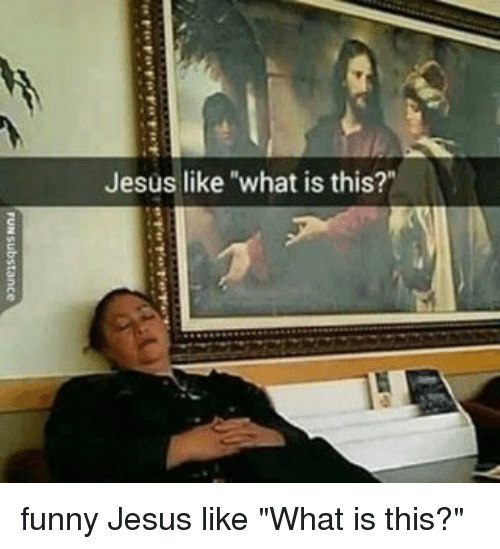 "Memes, 🤖, and What Is This: Jesus like ""what is this?"" funny Jesus like ""What is this?"""