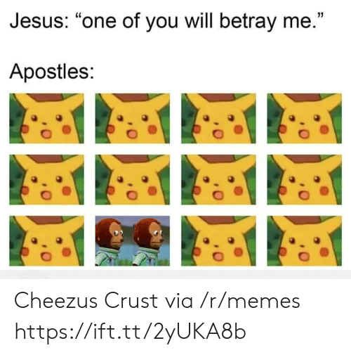 "betray: Jesus: ""one of you will betray me.""  Apostles: Cheezus Crust via /r/memes https://ift.tt/2yUKA8b"