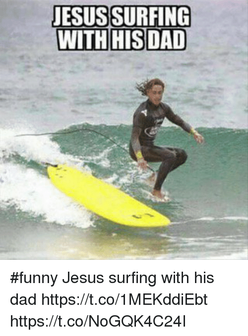 Dad, Funny, and Jesus: JESUSSURFING  WITH HIS DAD #funny Jesus surfing with his dad https://t.co/1MEKddiEbt https://t.co/NoGQK4C24I