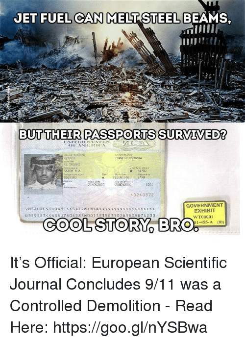 Beamly: JET FUEL CAN MELT STEEL BEAMS  BUT THEIR PASSPORTS SURVIVED?  Control Numbe  20003267080204  RIYADH  Visa Type icla  SATAM MA  Passport Number  Nationally  SARB  B559583  M 28JUN1976  Expiration Dato  21NOV2000  20 Nov 2002  001  402 40372  GOVERNMENT  EXHIBIT  B 5 59 583 SAU 606 28 3MO 01 121 5B3 102 D 9 B09 D 742 00  WT00001  COOL STORY  BRO%  91-455-A It's Official: European Scientific Journal Concludes 9/11 was a Controlled Demolition - Read Here: https://goo.gl/nYSBwa