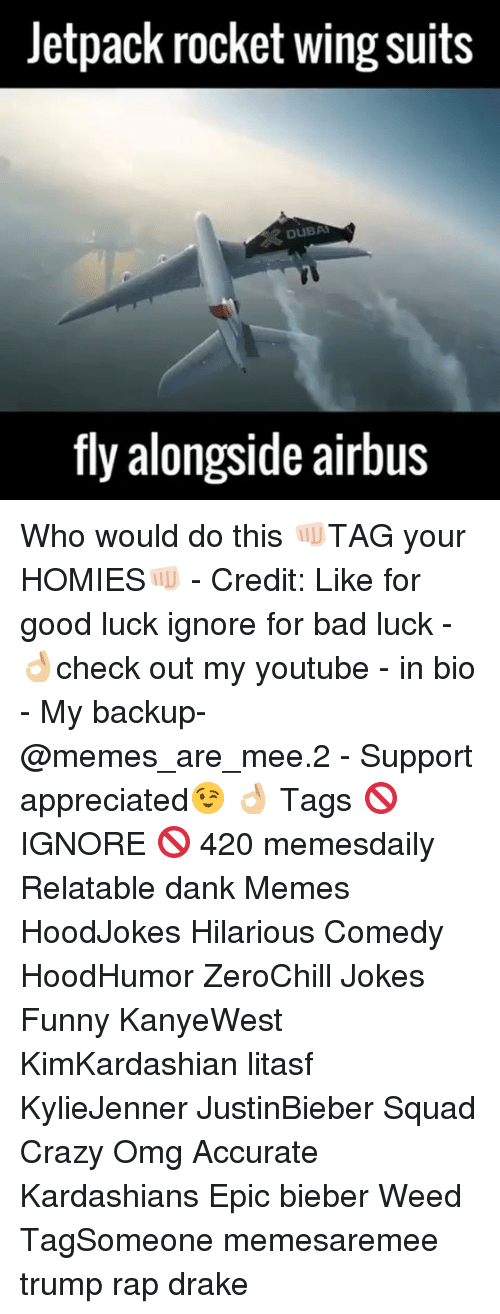 Youtubable: Jetpack rocket wing suits  DUBAI  fly alongside airbus Who would do this 👊🏻TAG your HOMIES👊🏻 - Credit: Like for good luck ignore for bad luck - 👌🏼check out my youtube - in bio - My backup- @memes_are_mee.2 - Support appreciated😉 👌🏼 Tags 🚫 IGNORE 🚫 420 memesdaily Relatable dank Memes HoodJokes Hilarious Comedy HoodHumor ZeroChill Jokes Funny KanyeWest KimKardashian litasf KylieJenner JustinBieber Squad Crazy Omg Accurate Kardashians Epic bieber Weed TagSomeone memesaremee trump rap drake