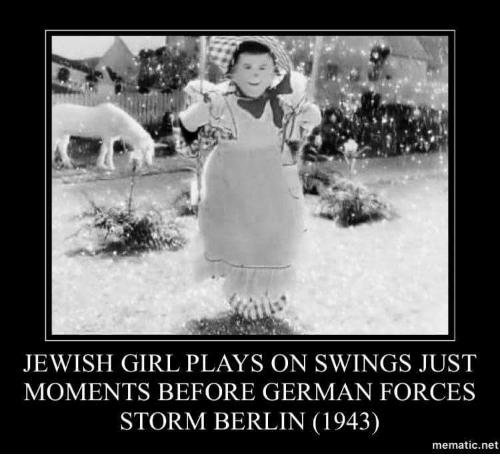 germane: JEWISH GIRL PLAYS ON SWINGS JUST  MOMENTS BEFORE GERMAN FORCES  STORM BERLIN (1943)  mematic.net