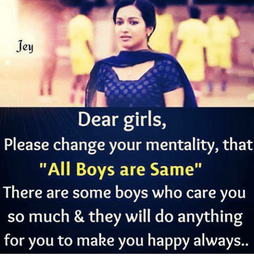"""girl please: Jey  Dear girls,  Please change your mentality, that  """"All Boys are Same""""  There are some boys who care you  so much & they will do anything  for you to make you happy always.."""