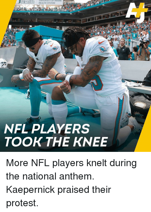 Memes, Nfl, and Protest: JHealth HEALTH SYSTEM  NFL PLAYERS  TOOK THE KNEE More NFL players knelt during the national anthem.  Kaepernick praised their protest.