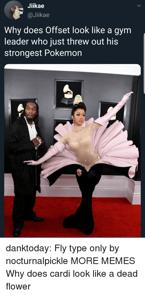 Dank, Gym, and Memes: Jiikae  @Jikae  Why does Offset look like a gym  leader who just threw out his  strongest Pokemon danktoday:  Fly type only by nocturnalpickle MORE MEMES  Why does cardi look like a dead flower