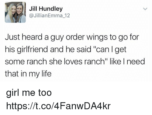"""Jilling: Jill Hundley  @JillianEmma 12  Just heard a guy order wings to go for  his girlfriend and he said """"canlget  some ranch she loves ranch"""" like l need  that in my life  s ranch'"""" like l need girl me too https://t.co/4FanwDA4kr"""