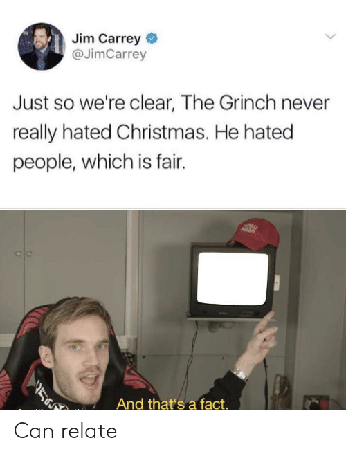 fair: Jim Carrey  @JimCarrey  Just so we're clear, The Grinch never  really hated Christmas. He hated  people, which is fair.  ASZ  ב  And that's a fact. Can relate