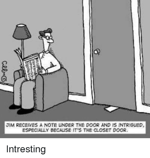 Intresting: JIM RECEIVES A NOTE UNDER THE DOOR AND IS INTRIGUED,  ESPECIALLY BECAUSE IT'S THE CLOSET DOOR Intresting
