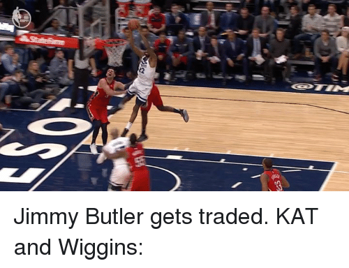 Jimmy Butler, Kat, and Butler: Jimmy Butler gets traded.  KAT and Wiggins:
