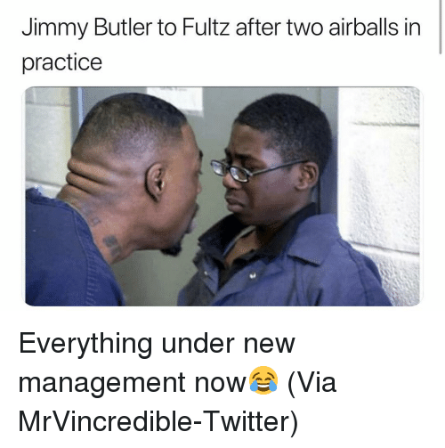Basketball, Jimmy Butler, and Nba: Jimmy Butler to Fultz after two airballs in  practice Everything under new management now😂 (Via ‪MrVincredible‬-Twitter)