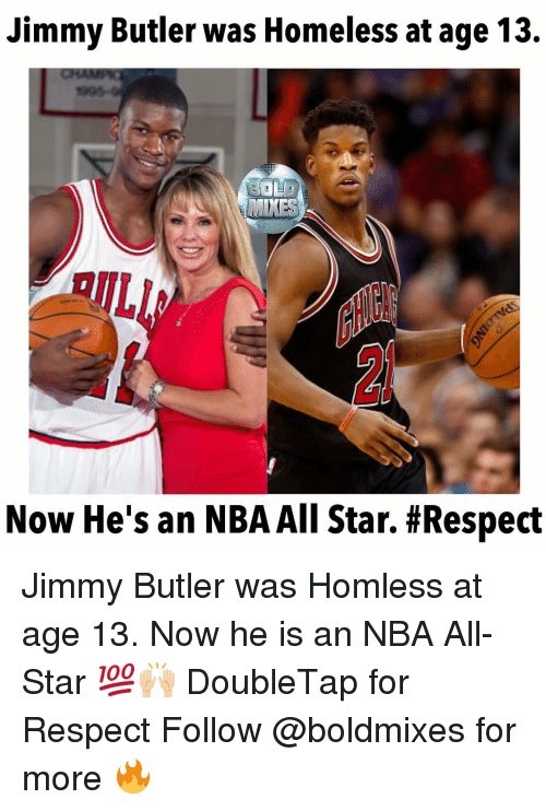 nba all stars: Jimmy Butler was Homeless at age 13.  MIXES  Now He's an NBAAll Star. Jimmy Butler was Homless at age 13. Now he is an NBA All-Star 💯🙌🏼 DoubleTap for Respect Follow @boldmixes for more 🔥