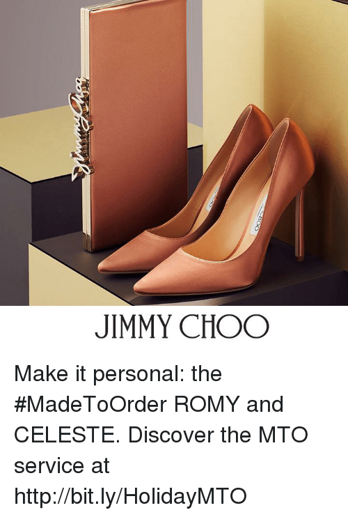romy: JIMMY CHOO Make it personal: the #MadeToOrder ROMY and CELESTE.   Discover the MTO service at http://bit.ly/HolidayMTO