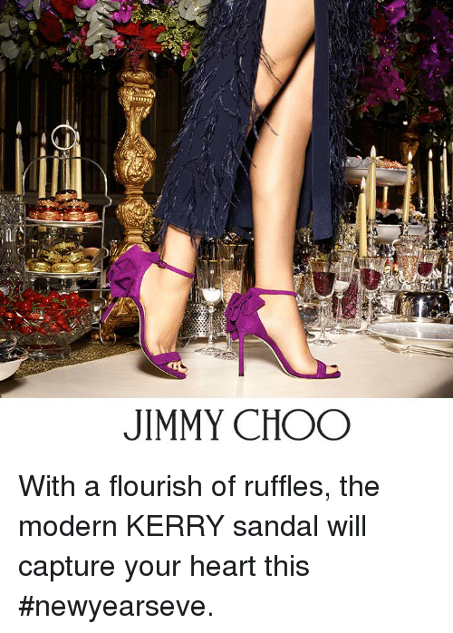 ruffles: JIMMY CHOO With a flourish of ruffles, the modern KERRY sandal will capture your heart this #newyearseve.