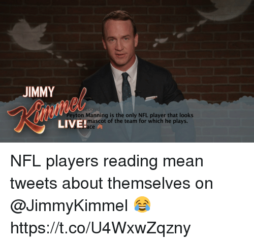 Football, Nfl, and Peyton Manning: JIMMY  Peyton Manning is the only NFL player that looks  LIVE!  mascot of the team for which he plays.  ce NFL players reading mean tweets about themselves on @JimmyKimmel 😂 https://t.co/U4WxwZqzny