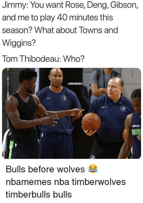 wiggins: Jimmy: You want Rose, Deng, Gibson,  and me to play 40 minutes this  season? What about Towns and  Wiggins?  Tom Thibodeau: Who?  @NBAMEMES Bulls before wolves 😂 nbamemes nba timberwolves timberbulls bulls