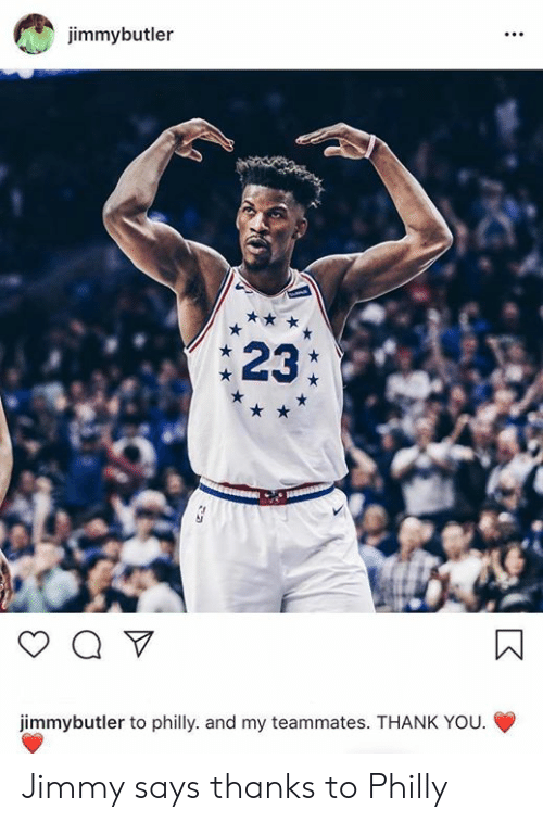 Thank You, Philly, and You: jimmybutler  23:  jimmybutler to philly. and my teammates. THANK YOU. Jimmy says thanks to Philly