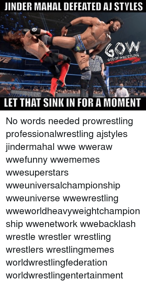 ajs: JINDER MAHAL DEFEATED AJ STYLES  GON  LET THAT SINK IN FOR A MOMENT No words needed prowrestling professionalwrestling ajstyles jindermahal wwe wweraw wwefunny wwememes wwesuperstars wweuniversalchampionship wweuniverse wwewrestling wweworldheavyweightchampionship wwenetwork wwebacklash wrestle wrestler wrestling wrestlers wrestlingmemes worldwrestlingfederation worldwrestlingentertainment
