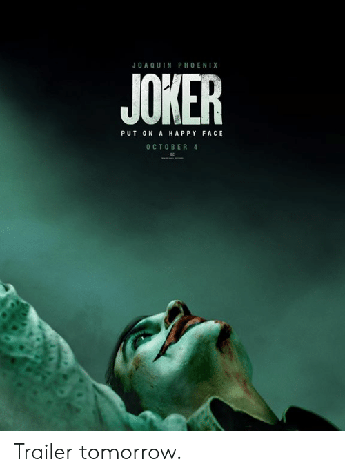 Joker, Memes, and Happy: JOA Q UIN PHOENIX  JOKER  PUT ON A HAPPY FACE  OCTOBER 4 Trailer tomorrow.