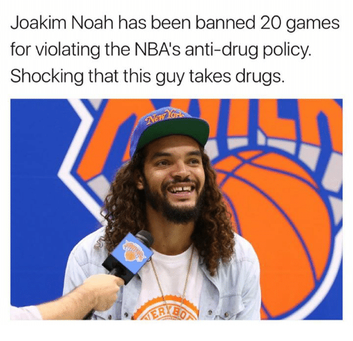 anti drug: Joakim Noah has been banned 20 games  for violating the NBAs anti-drug policy.  Shocking that this guy takes drugs.