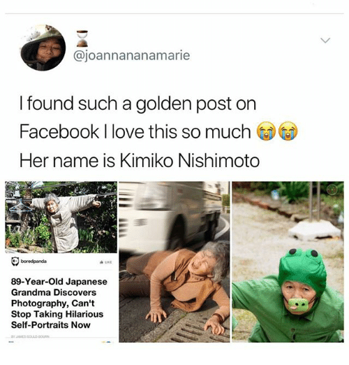 Facebook, Grandma, and Ironic: @joannananamarie  I found such a golden post on  Facebook I love this so much  Her name is Kimiko Nishimoto  boredpanda  89-Year-Old Japanese  Grandma Discovers  Photography, Can't  Stop Taking Hilarious  Self-Portraits Now