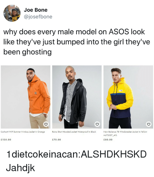 New Balance, Target, and Tumblr: Joe Bone  @josefbone  why does every male model on ASOS look  like they've just bumped into the girl they've  been ghosting   Carhartt WIP Summer Nimbus Jacket In Orange  Rains Short Hooded Jacket Wateroroof in Black  New Balance 78 Windbreaker Jacket In Yellow  MJ73557 AYL  £80.00  135.00  £75.00 1dietcokeinacan:ALSHDKHSKDJahdjk