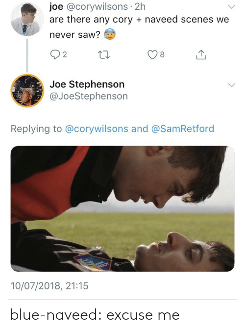 Saw, Target, and Tumblr: joe @corywilsons 2h  are there any cory naveed scenes we  never saw?  92  Joe Stephenson  @JoeStephenson  Replyjing to @corywilsons and @SamRetford  10/07/2018, 21:15 blue-naveed:  excuse me