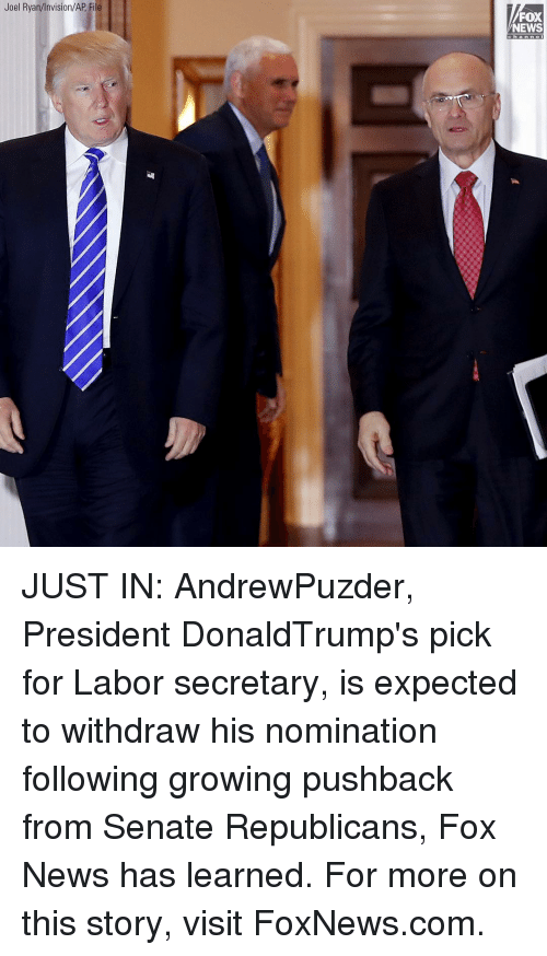 Senations: Joel Ryan/Invision/AP  oel HyaninVISIO  FOX  NEWS JUST IN: AndrewPuzder, President DonaldTrump's pick for Labor secretary, is expected to withdraw his nomination following growing pushback from Senate Republicans, Fox News has learned. For more on this story, visit FoxNews.com.