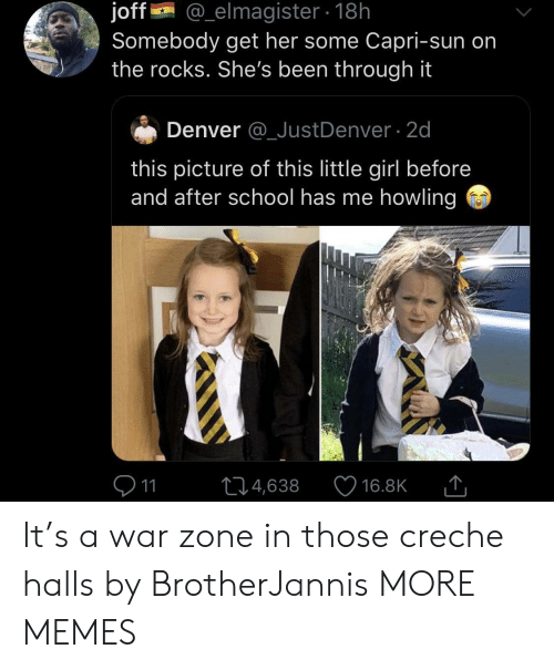 howling: joff  Somebody get her some Capri-sun on  the rocks. She's been through it  @_elmagister18h  Denver @_JustDenver 2d  this picture of this little girl before  and after school has me howling  11  L14,638  16.8K It's a war zone in those creche halls by BrotherJannis MORE MEMES