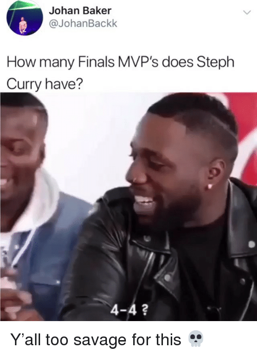 Finals, Nba, and Savage: Johan Baker  @JohanBackk  How many Finals MVP's does Steph  Curry have?  4-4? Y'all too savage for this 💀