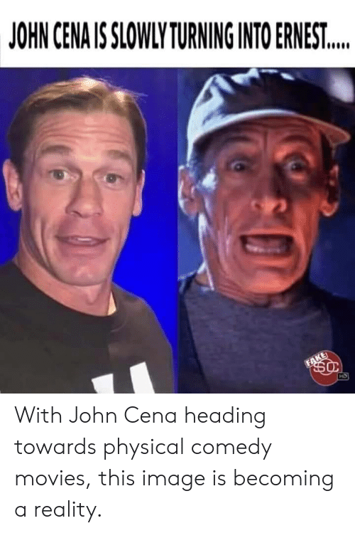 Fake, John Cena, and Movies: JOHN CENA IS SLOWLY TURNING INTO ERNEST...  FAKE  HD With John Cena heading towards physical comedy movies, this image is becoming a reality.