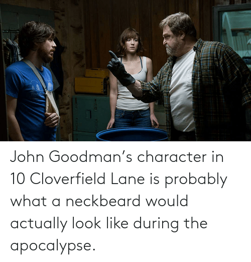 cloverfield: John Goodman's character in 10 Cloverfield Lane is probably what a neckbeard would actually look like during the apocalypse.