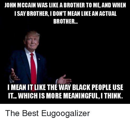 John Mccain Was Like A Brother To Me And When Isay Brother I Dont