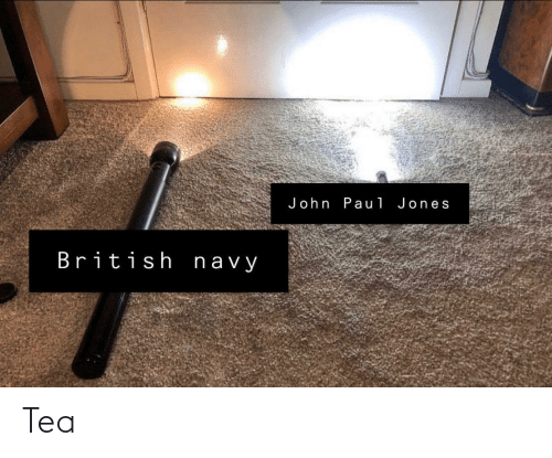 jones: John Pau1 Jones  British navy Tea