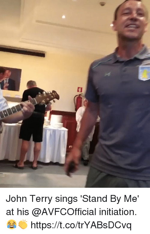 initiation: John Terry sings 'Stand By Me' at his @AVFCOfficial initiation. 😂👏    https://t.co/trYABsDCvq