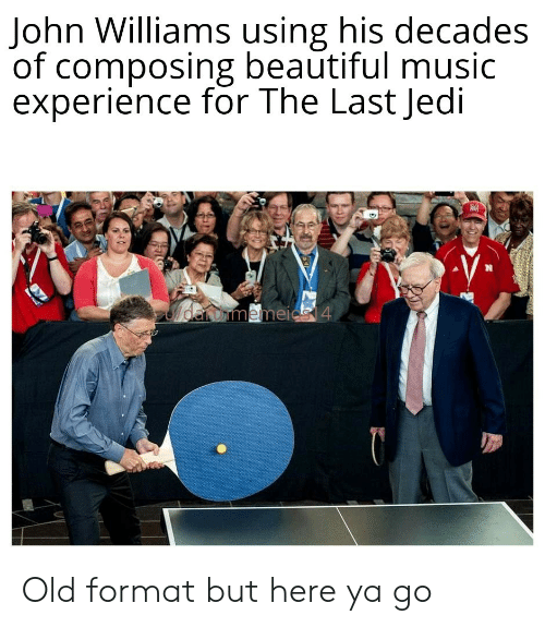 Beautiful, Jedi, and Music: John Williams using his decades  of composing beautiful music  experience for The Last Jedi  daromemeic 4 Old format but here ya go