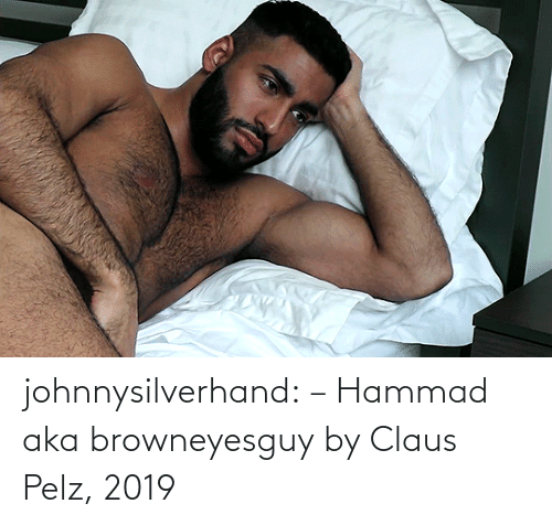 Instagram, Tumblr, and Blog: johnnysilverhand:  –  Hammad aka browneyesguy by Claus Pelz, 2019