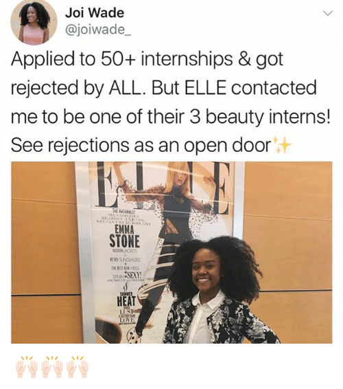 Open Door: Joi Wade  Cajoiwade  Applied to 50+ internships & got  rejected by ALL. But ELLE contacted  me to be one of their 3 beauty interns!  See rejections as an open door  EMMA  STONE  THE MEN HEES  HEAT 🙌🏻🙌🏻🙌🏻