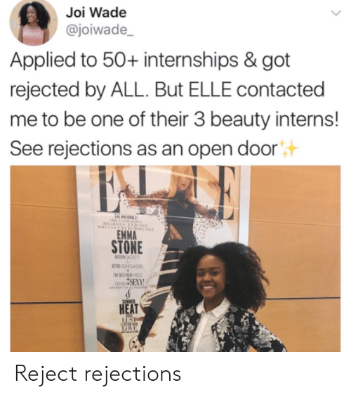 Open Door: Joi Wade  @joiwade  Applied to 50+ internships & got  rejected by ALL. But ELLE contacted  me to be one of their 3 beauty interns!  See rejections as an open door  汁  EMMA  STONE  HEAT Reject rejections