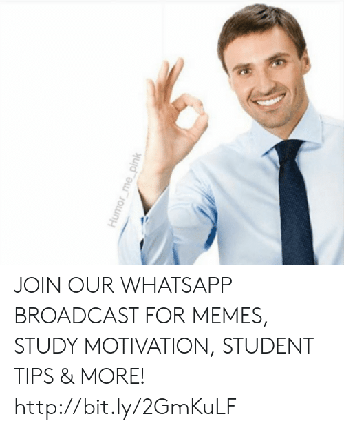 broadcast: JOIN OUR WHATSAPP BROADCAST FOR MEMES, STUDY MOTIVATION, STUDENT TIPS & MORE! http://bit.ly/2GmKuLF