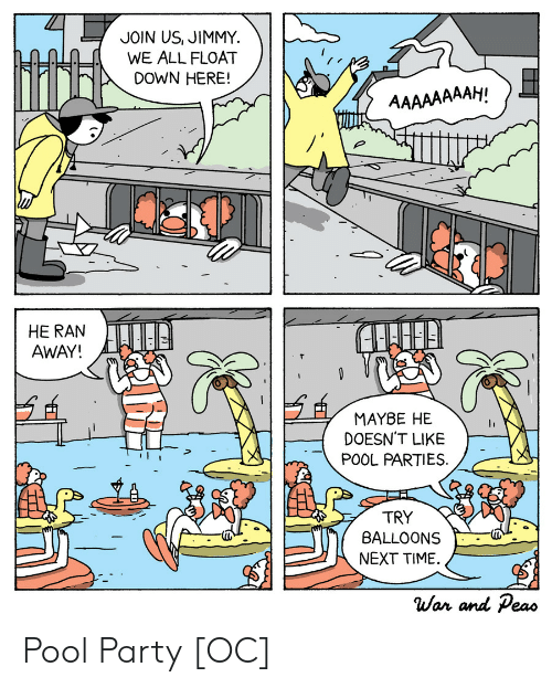 Join Us: JOIN US, JIMMY  WE ALL FLOAT  DOWN HERE!  AAAAAAAAH!  HE RAN  AWAY!  MAYBE HE  DOESN'T LIKE  POOL PARTIES  TRY  BALLOONS  NEXT TIME  War and Peas Pool Party [OC]