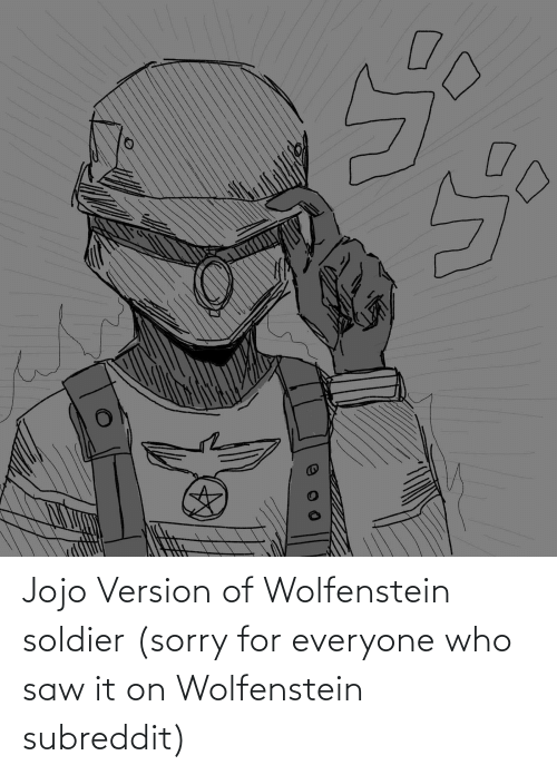 For Everyone: Jojo Version of Wolfenstein soldier (sorry for everyone who saw it on Wolfenstein subreddit)