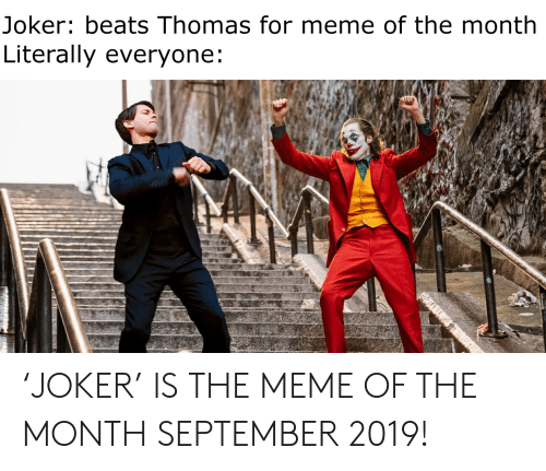 Joker, Meme, and Beats: Joker: beats Thomas for meme of the month  Literally everyone: 'JOKER' IS THE MEME OF THE MONTH SEPTEMBER 2019!