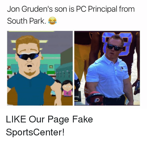 Pc Principal: Jon Gruden's son is PC Principal from  South Park.  ning LIKE Our Page Fake SportsCenter!