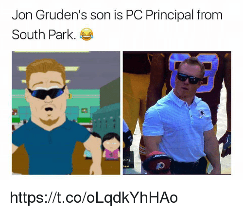 Pc Principal: Jon Gruden's son is PC Principal from  South Park.  ning  hew https://t.co/oLqdkYhHAo