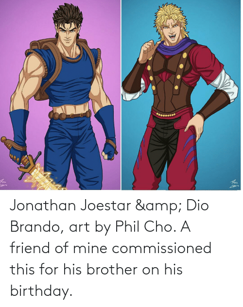 cho: Jonathan Joestar & Dio Brando, art by Phil Cho. A friend of mine commissioned this for his brother on his birthday.