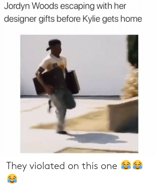 Funny, Home, and Her: Jordyn Woods escaping with her  designer gifts before Kylie gets home They violated on this one 😂😂😂
