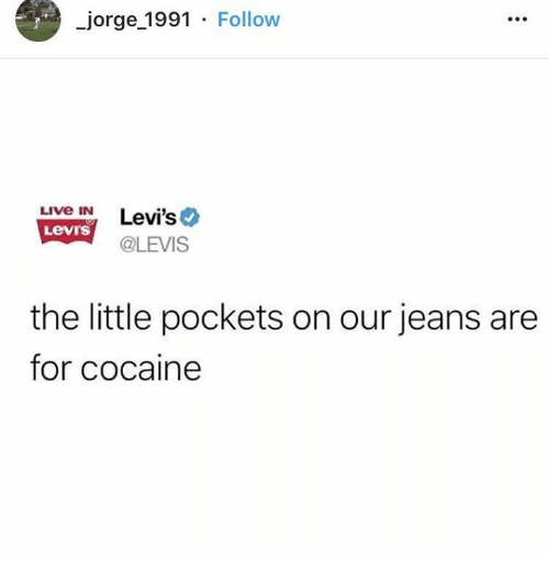 Cocaine, Levis, and Live: _jorge 1991 Follow  LIve iN  Levi's  @LEVIS  Levrs  the little pockets on our jeans are  for cocaine
