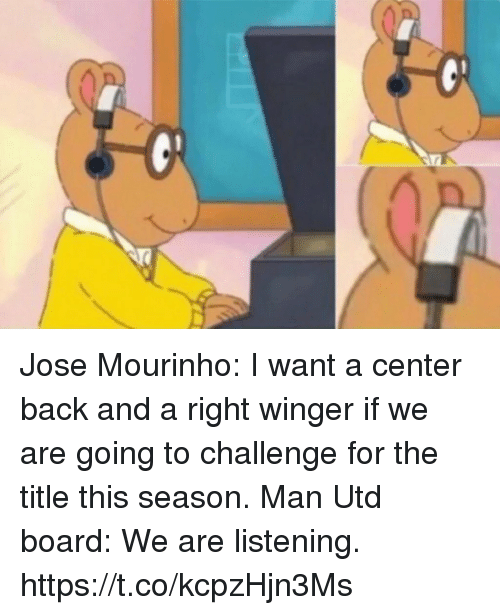 winger: Jose Mourinho: I want a center back and a right winger if we are going to challenge for the title this season.  Man Utd board: We are listening. https://t.co/kcpzHjn3Ms