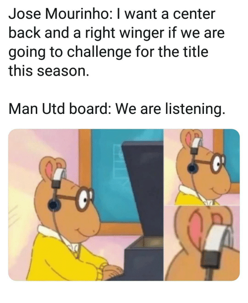 winger: Jose Mourinho: I want a center  back and a right winger if we are  going to challenge for the title  this season  Man Utd board: We are listening.